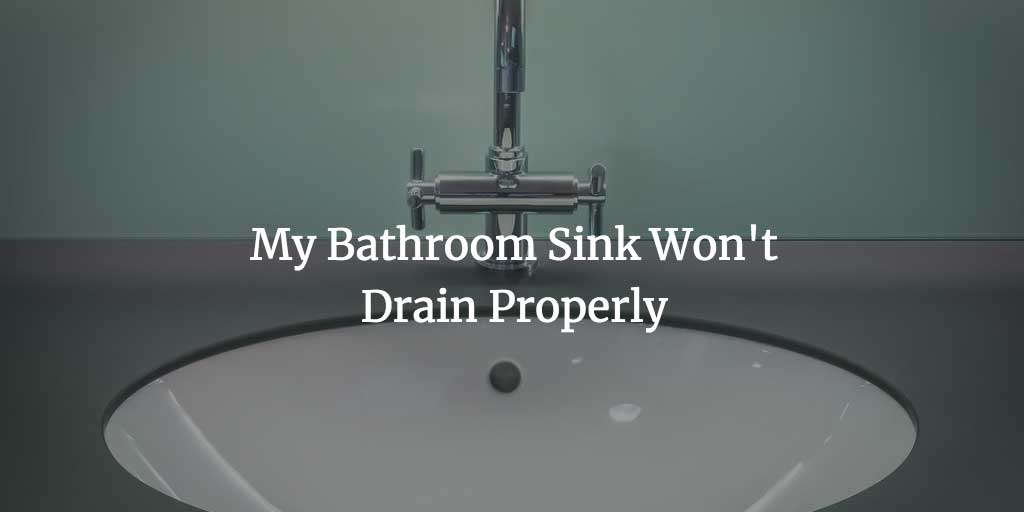My Bathroom Sink Won't Drain Properly