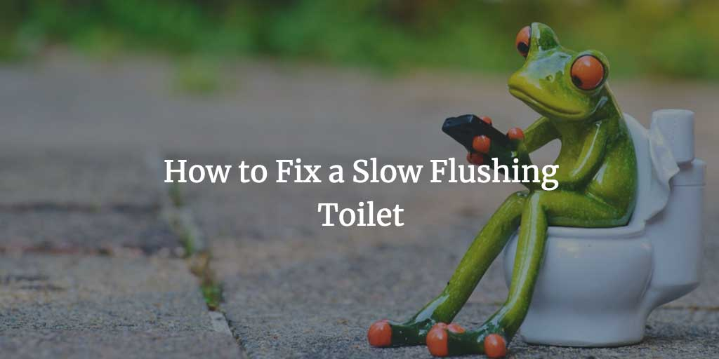 How to Fix a Slow Flushing Toilet