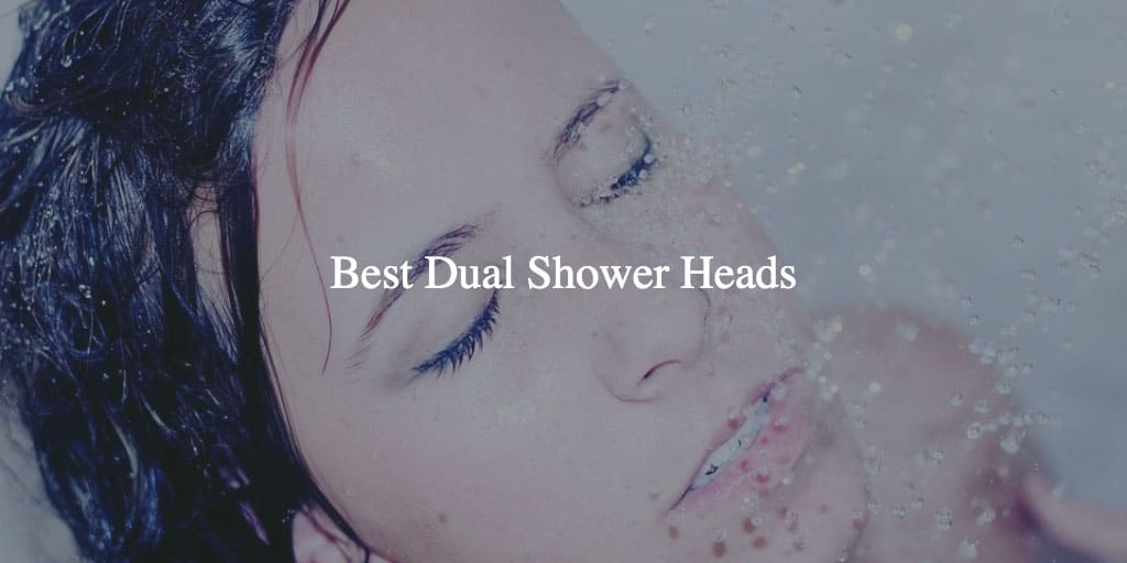 Best Dual Shower Head